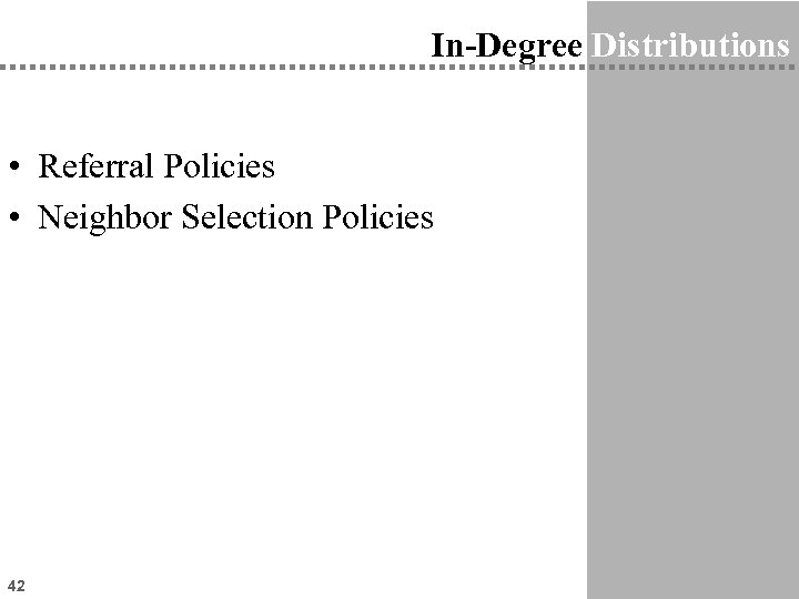 In-Degree Distributions • Referral Policies • Neighbor Selection Policies 42