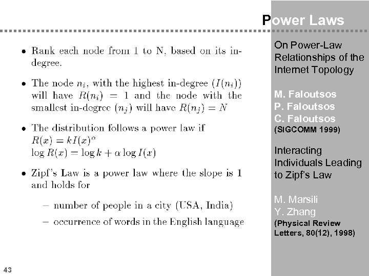 Power Laws On Power-Law Relationships of the Internet Topology M. Faloutsos P. Faloutsos C.