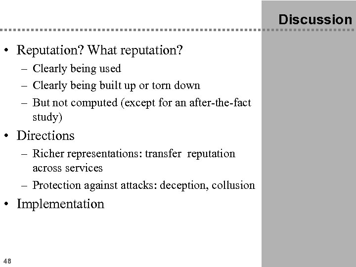 Discussion • Reputation? What reputation? – Clearly being used – Clearly being built up