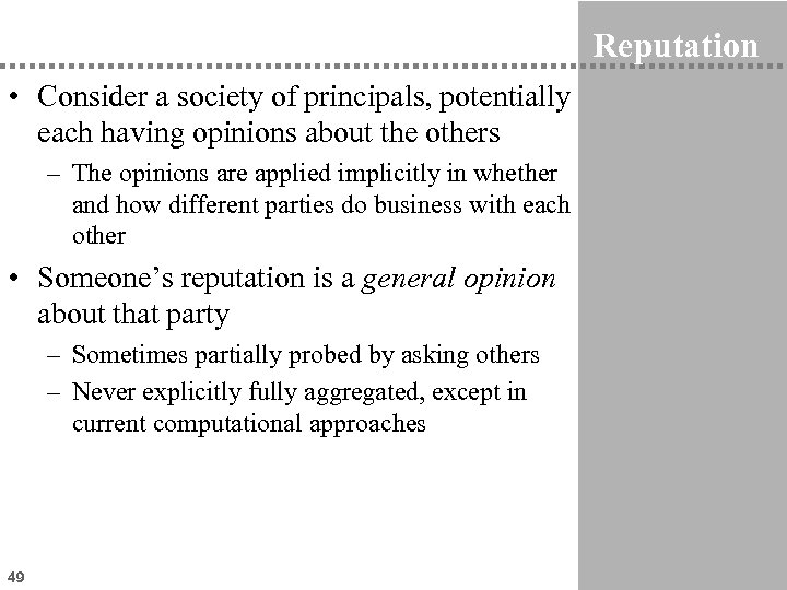 Reputation • Consider a society of principals, potentially each having opinions about the others