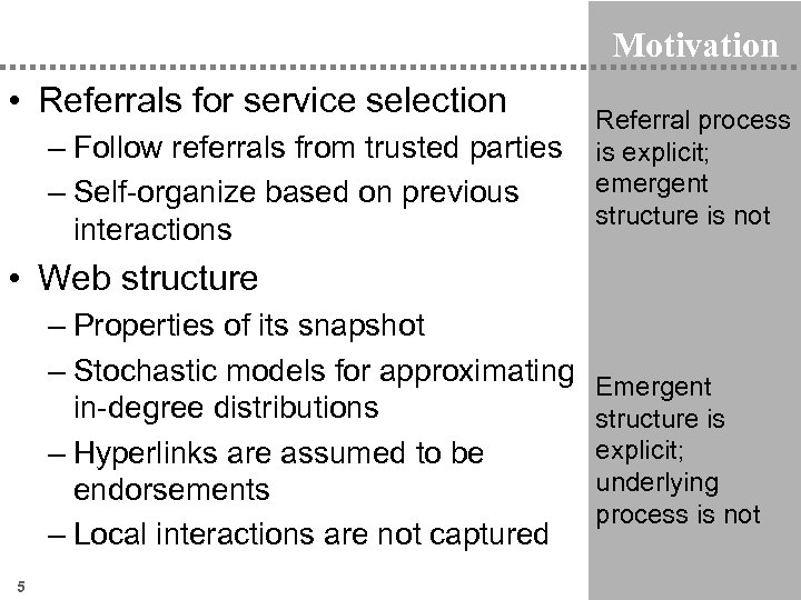 Motivation • Referrals for service selection – Follow referrals from trusted parties – Self-organize