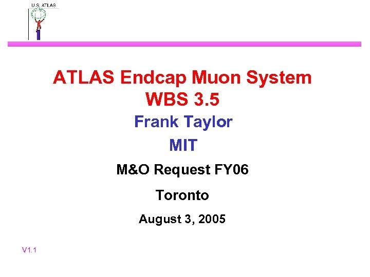 ATLAS Endcap Muon System WBS 3. 5 Frank Taylor MIT M&O Request FY 06