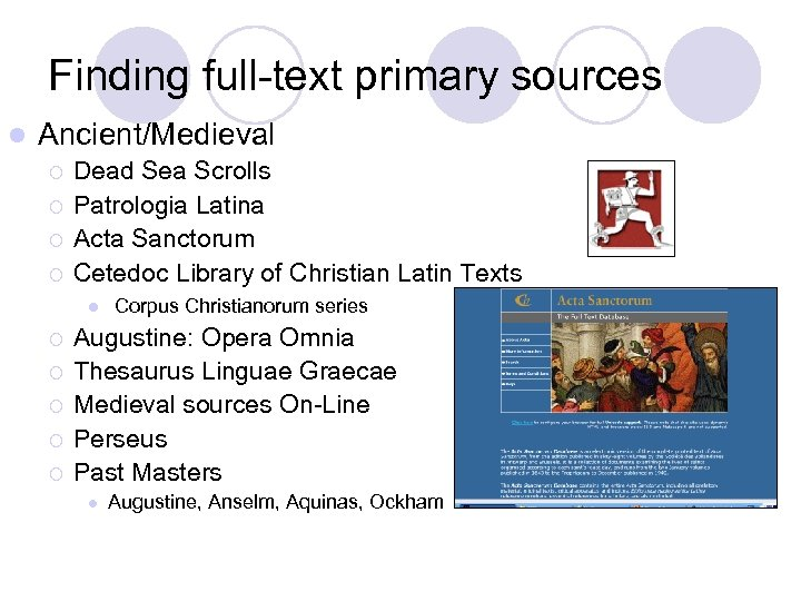 Finding full-text primary sources l Ancient/Medieval ¡ ¡ Dead Sea Scrolls Patrologia Latina Acta