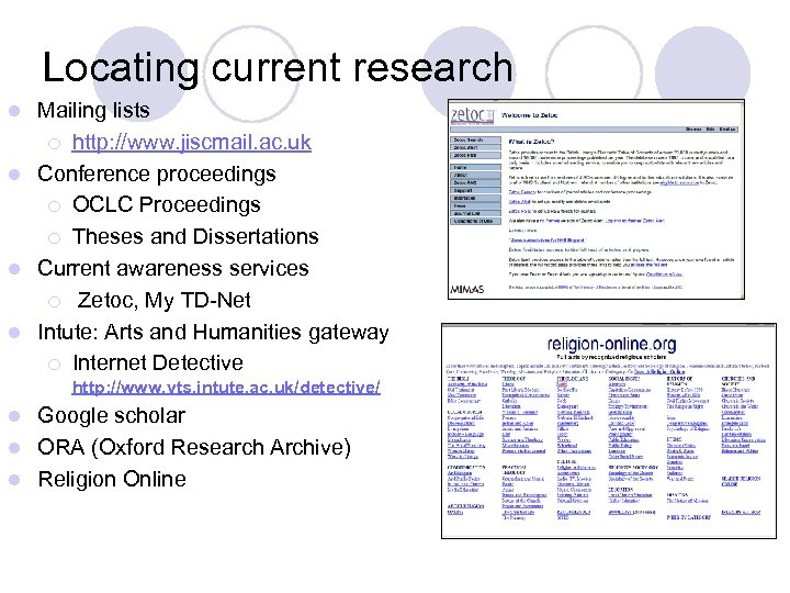 Locating current research Mailing lists ¡ http: //www. jiscmail. ac. uk l Conference proceedings