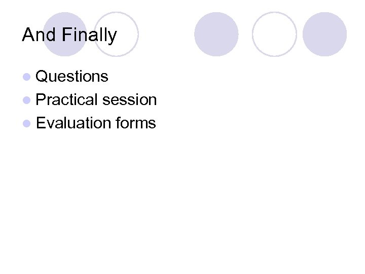 And Finally l Questions l Practical session l Evaluation forms