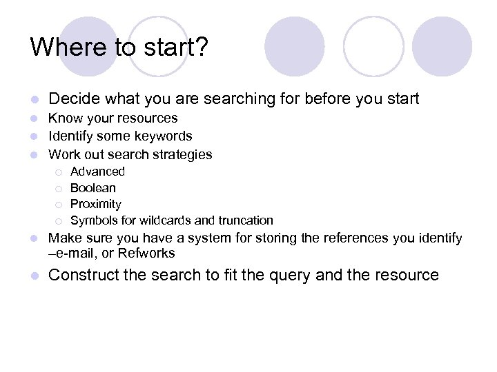 Where to start? l Decide what you are searching for before you start Know