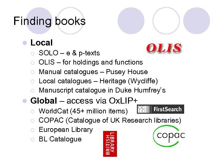 Finding books l Local ¡ ¡ ¡ l SOLO – e & p-texts OLIS
