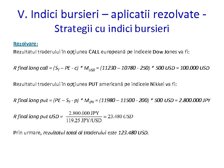 V. Indici bursieri – aplicatii rezolvate Strategii cu indici bursieri Rezolvare: Rezultatul traderului în