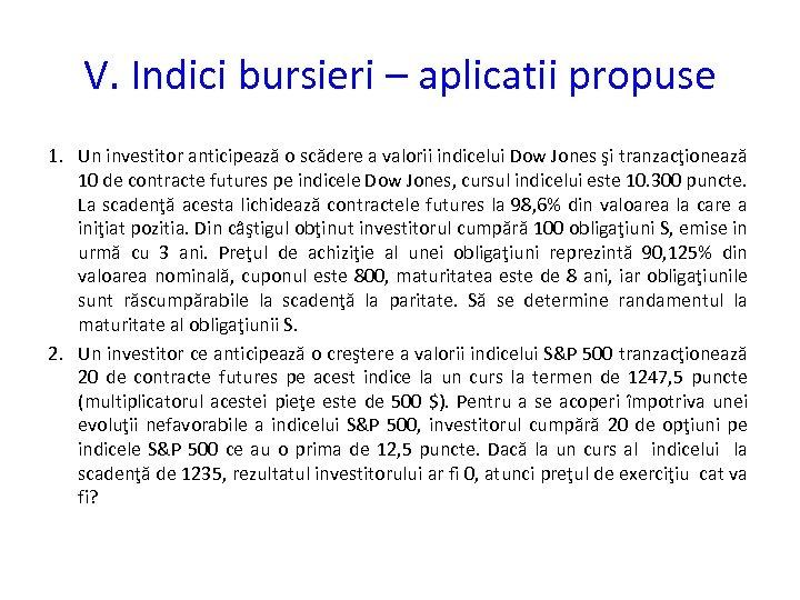 V. Indici bursieri – aplicatii propuse 1. Un investitor anticipează o scădere a valorii