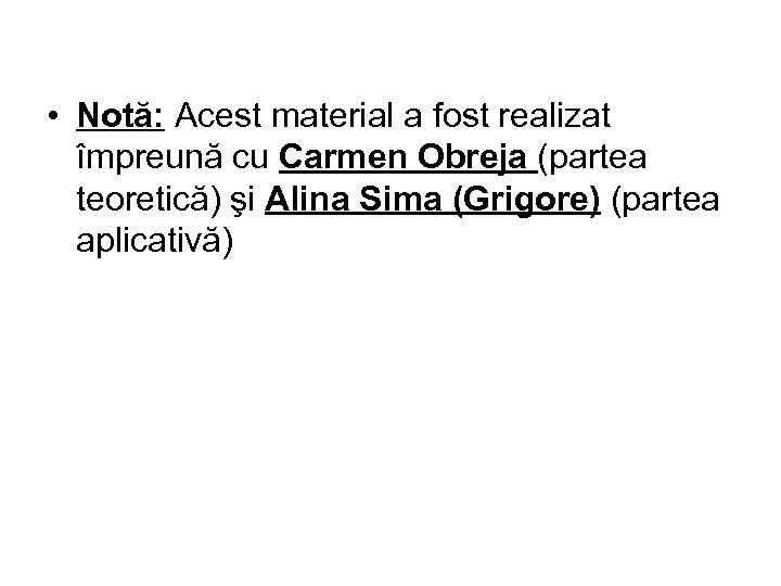 • Notă: Acest material a fost realizat împreună cu Carmen Obreja (partea teoretică)