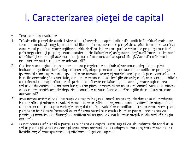 I. Caracterizarea pieţei de capital • 1. 2. 3. 4. Teste de autoevaluare Trăsăturile