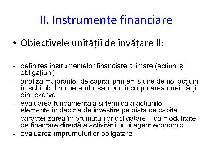 II. Instrumente financiare • Obiectivele unității de învățare II: - definirea instrumentelor financiare primare