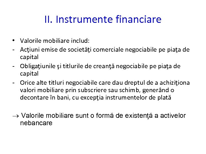 II. Instrumente financiare • Valorile mobiliare includ: - Acţiuni emise de societăţi comerciale negociabile