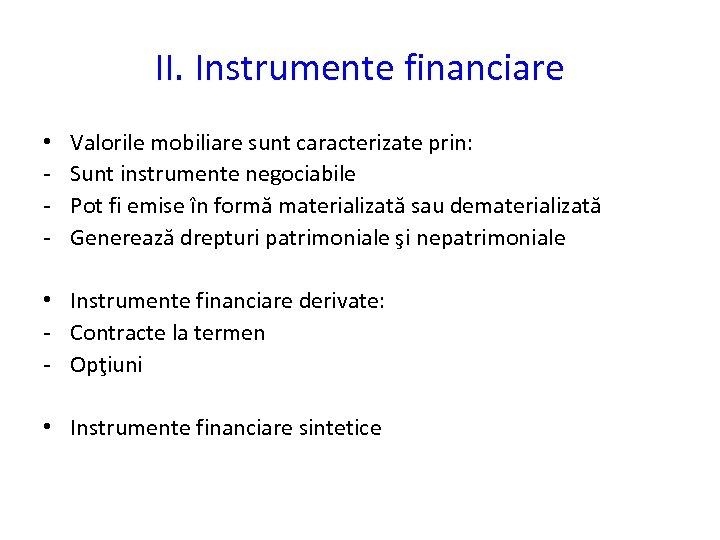 II. Instrumente financiare • - Valorile mobiliare sunt caracterizate prin: Sunt instrumente negociabile Pot