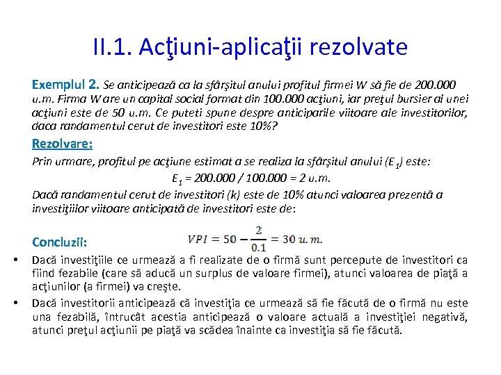 II. 1. Acţiuni-aplicaţii rezolvate Exemplul 2. Se anticipează ca la sfârşitul anului profitul firmei