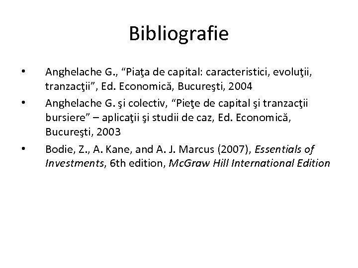 """Bibliografie • • • Anghelache G. , """"Piaţa de capital: caracteristici, evoluţii, tranzacţii"""", Ed."""