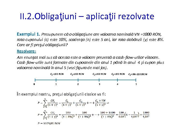 II. 2. Obligaţiuni – aplicaţii rezolvate Exemplul 1. Presupunem că o obligaţiune are valoarea