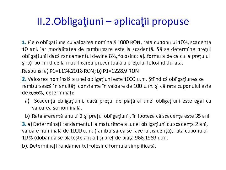 II. 2. Obligaţiuni – aplicaţii propuse 1. Fie o obligaţiune cu valoarea nominală 1000
