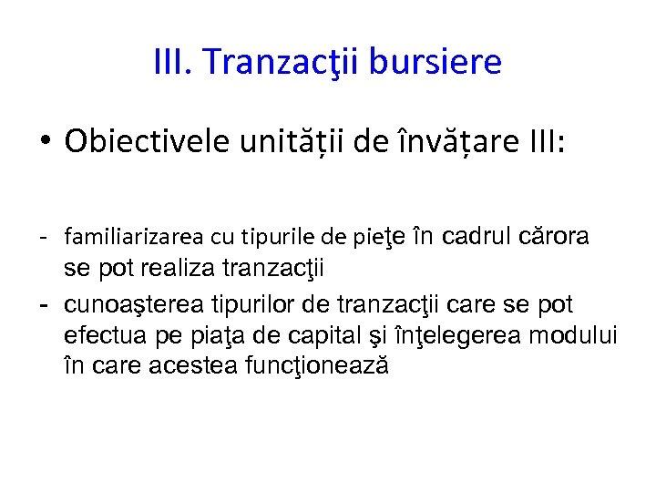 III. Tranzacţii bursiere • Obiectivele unității de învățare III: - familiarizarea cu tipurile de