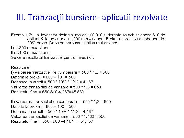 III. Tranzacţii bursiere- aplicatii rezolvate Exemplul 2: Un investitor detine suma de 100. 000
