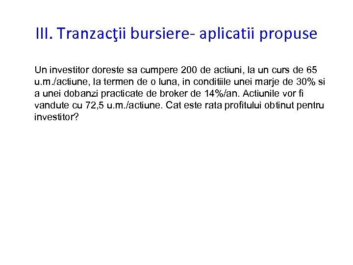 III. Tranzacţii bursiere- aplicatii propuse Un investitor doreste sa cumpere 200 de actiuni, la