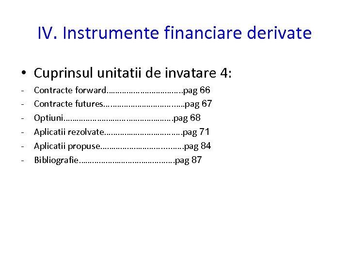 IV. Instrumente financiare derivate • Cuprinsul unitatii de invatare 4: - Contracte forward……………. .
