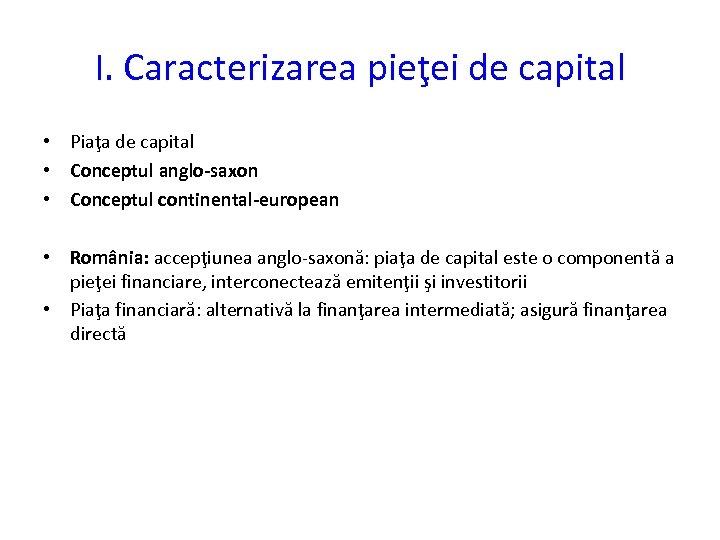I. Caracterizarea pieţei de capital • Piaţa de capital • Conceptul anglo-saxon • Conceptul