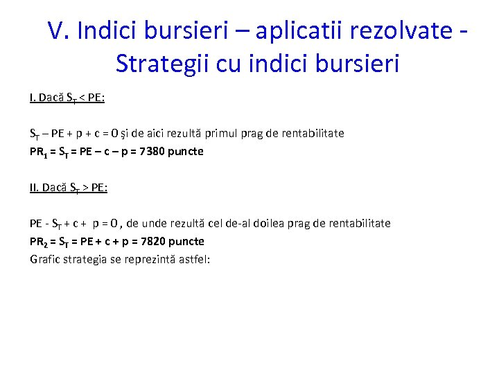 V. Indici bursieri – aplicatii rezolvate Strategii cu indici bursieri I. Dacă ST <