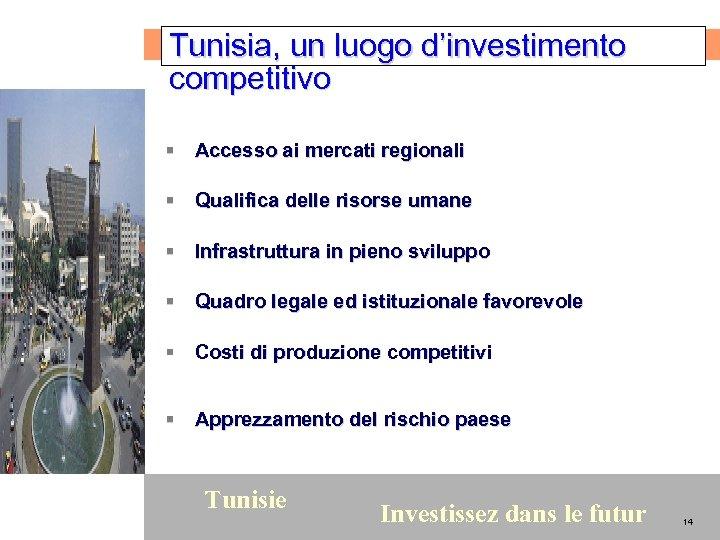 Tunisia, un luogo d'investimento competitivo § Accesso ai mercati regionali § Qualifica delle risorse