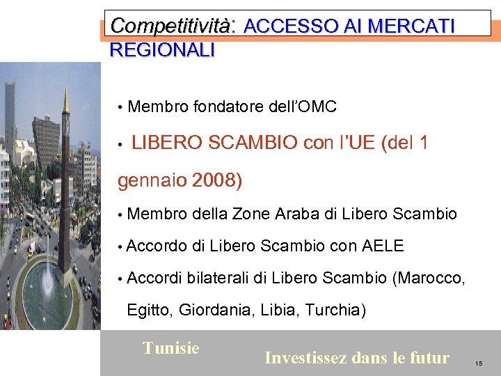 Competitività: ACCESSO AI MERCATI REGIONALI • • Membro fondatore dell'OMC LIBERO SCAMBIO con l'UE