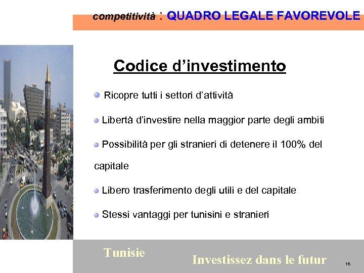 competitività : QUADRO LEGALE FAVOREVOLE Codice d'investimento Ricopre tutti i settori d'attività Libertà d'investire