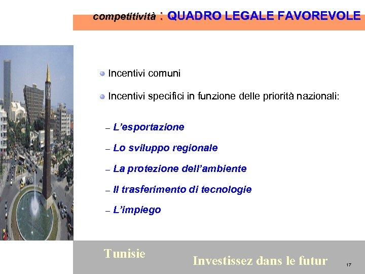 competitività : QUADRO LEGALE FAVOREVOLE Incentivi comuni Incentivi specifici in funzione delle priorità nazionali: