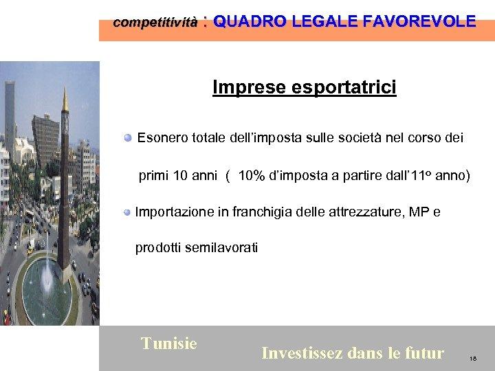 competitività : QUADRO LEGALE FAVOREVOLE Imprese esportatrici Esonero totale dell'imposta sulle società nel corso