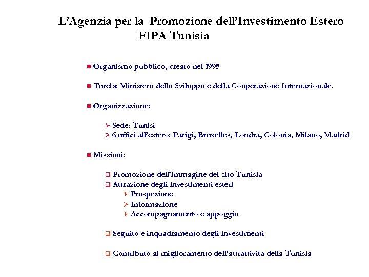 L'Agenzia per la Promozione dell'Investimento Estero FIPA Tunisia n Organismo pubblico, creato nel 1995