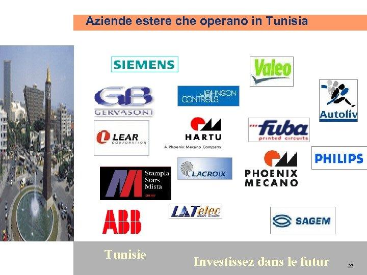 Aziende estere che operano in Tunisia 23 Tunisie Investissez dans le futur 23