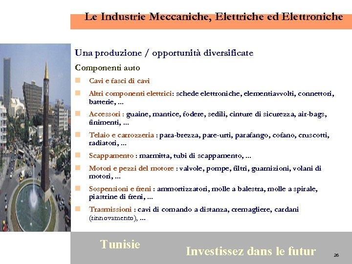 Le Industrie Meccaniche, Elettriche ed Elettroniche Una produzione / opportunità diversificate Componenti auto n