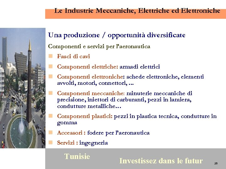 Le Industrie Meccaniche, Elettriche ed Elettroniche Una produzione / opportunità diversificate Componenti e servizi
