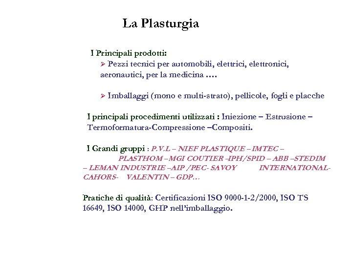 La Plasturgia I Principali prodotti: Ø Pezzi tecnici per automobili, elettrici, elettronici, aeronautici, per