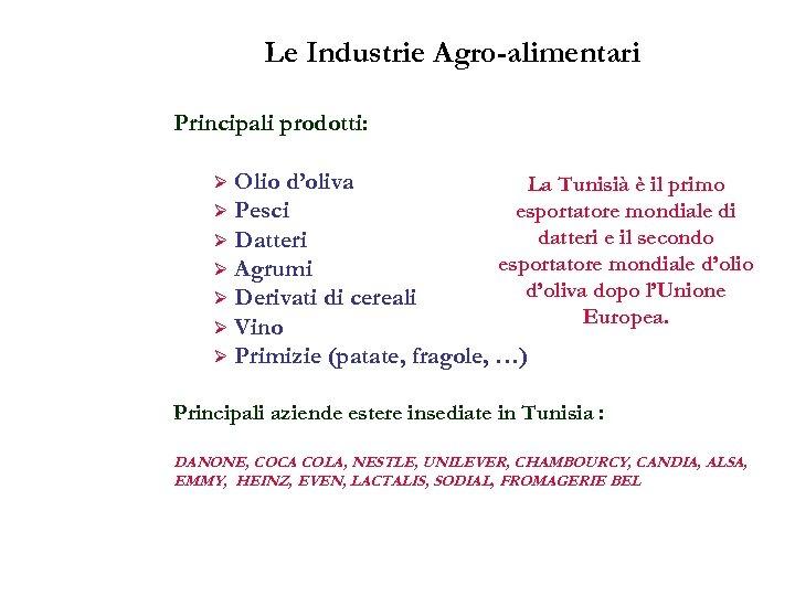 Le Industrie Agro-alimentari Principali prodotti: Olio d'oliva La Tunisià è il primo esportatore mondiale