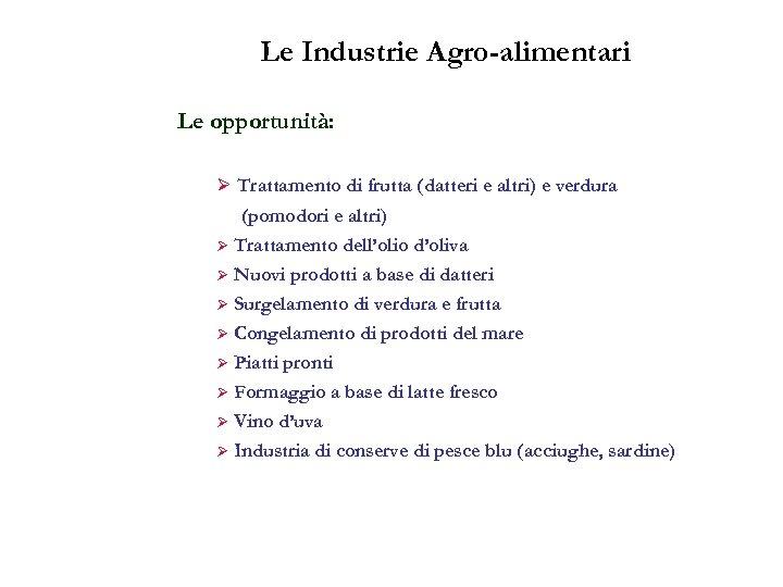 Le Industrie Agro-alimentari Le opportunità: Ø Trattamento di frutta (datteri e altri) e verdura