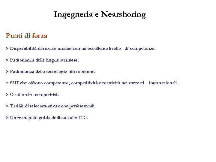 Ingegneria e Nearshoring Punti di forza Ø Disponibilità di risorse umane con un eccellente