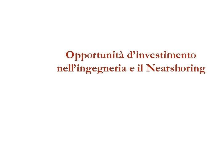 Opportunità d'investimento nell'ingegneria e il Nearshoring