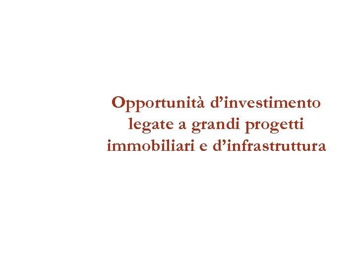 Opportunità d'investimento legate a grandi progetti immobiliari e d'infrastruttura