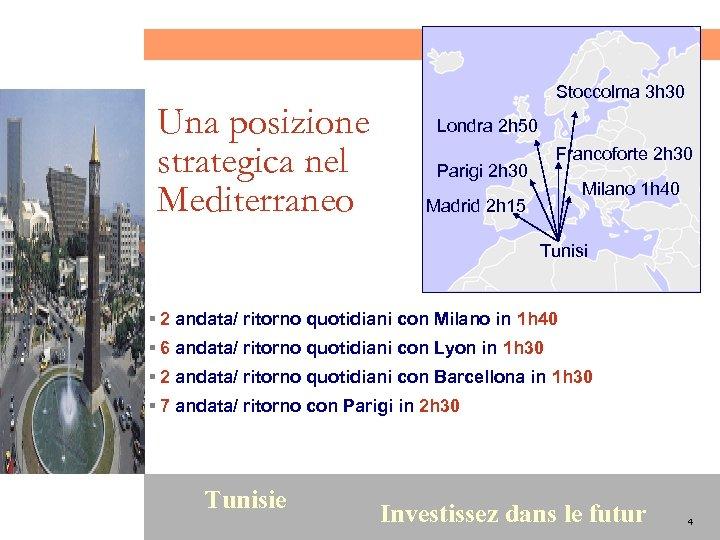 Una posizione strategica nel Mediterraneo Stoccolma 3 h 30 Londra 2 h 50 Francoforte