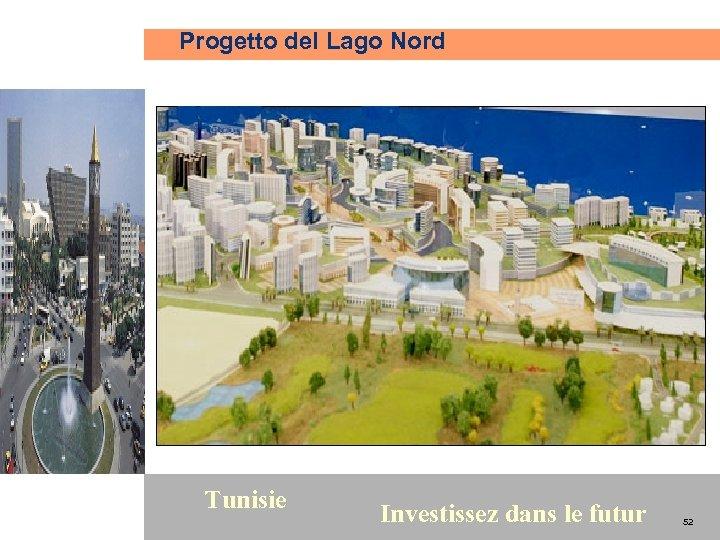 Progetto del Lago Nord 52 Tunisie Investissez dans le futur 52
