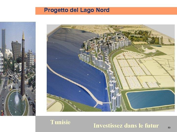 Progetto del Lago Nord 53 Tunisie Investissez dans le futur 53