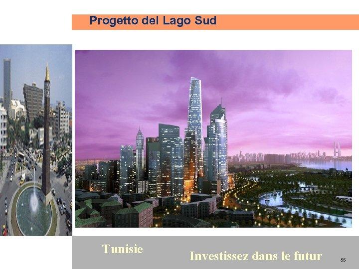 Progetto del Lago Sud 55 Tunisie Investissez dans le futur 55