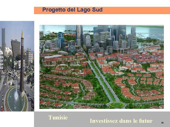 Progetto del Lago Sud 56 Tunisie Investissez dans le futur 56