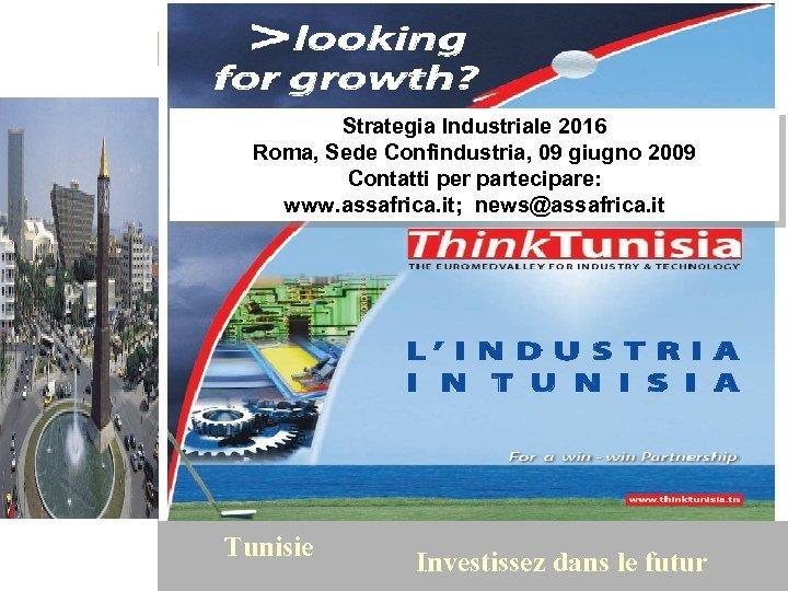 Strategia Industriale 2016 Roma, Sede Confindustria, 09 giugno 2009 Contatti per partecipare: www. assafrica.