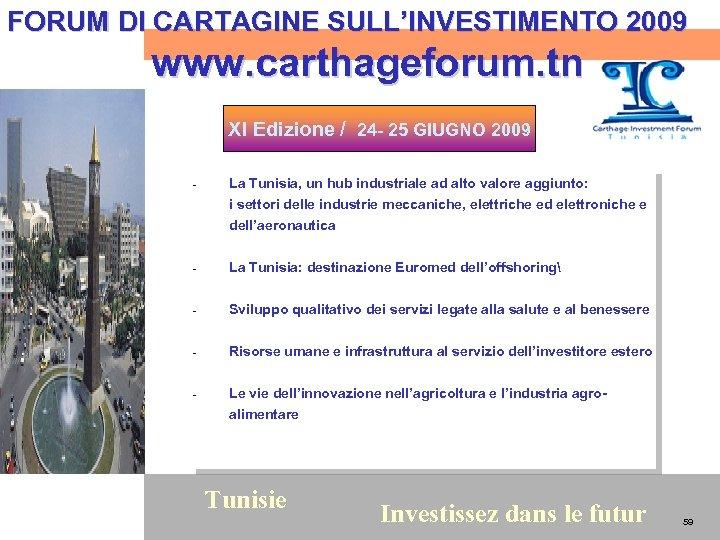 FORUM DI CARTAGINE SULL'INVESTIMENTO 2009 www. carthageforum. tn XI Edizione / 24 - 25